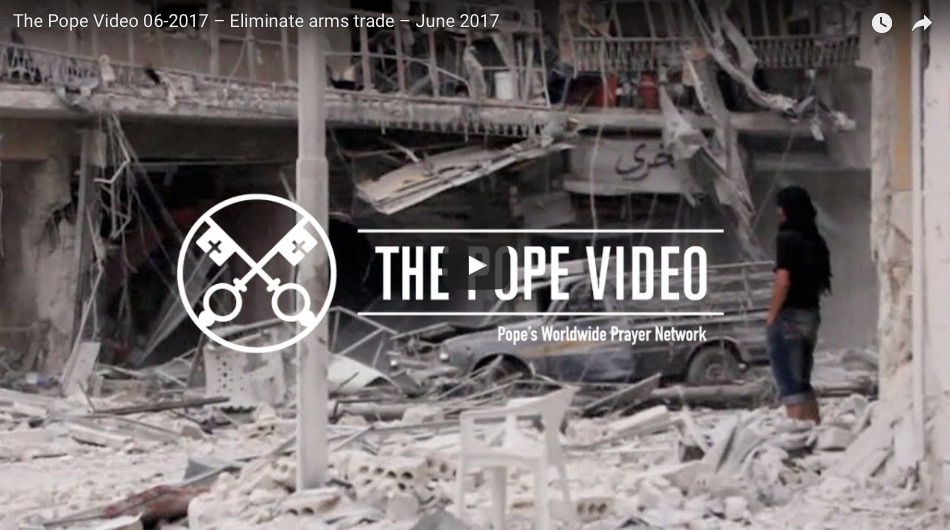 The Pope Video – Eliminate arms trade – June 2017